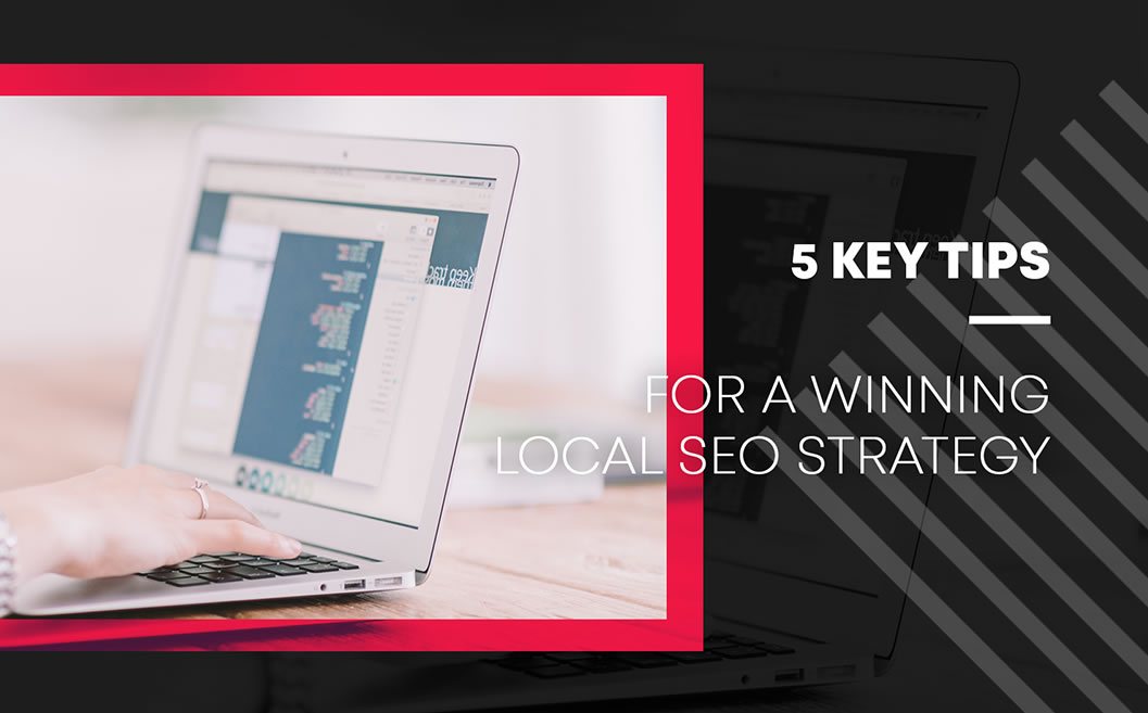 5 Key Tips For a Winning Local SEO Strategy
