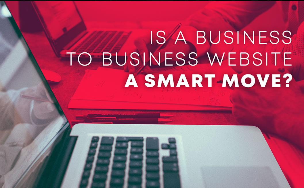 Is a Business to Business Website a Smart Move?