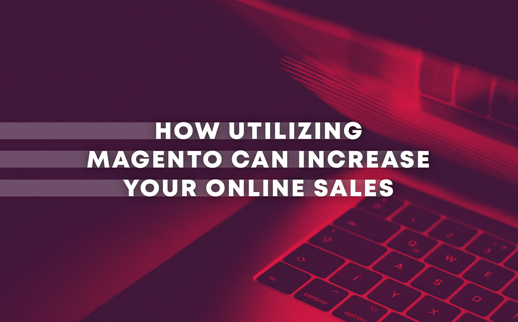 How Utilizing Magento Can Increase Your Online Sales