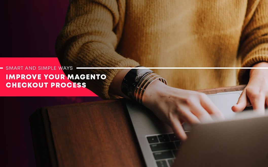 Smart and Simple Ways to Improve Your Magento Checkout Process