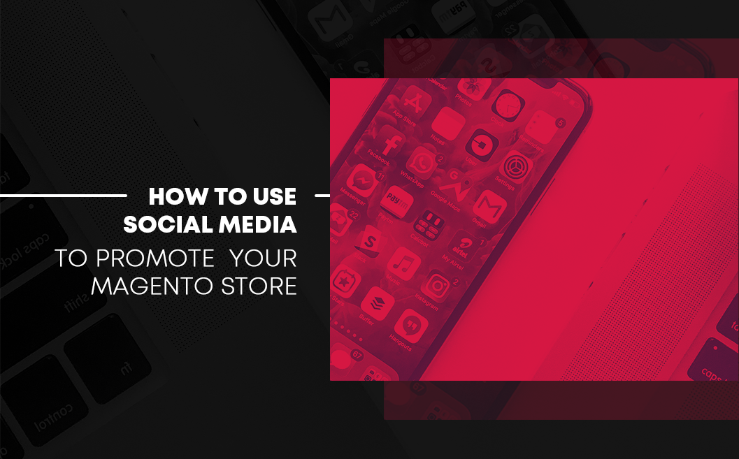 How to Use Social Media to Promote Your Magento eCommerce Store